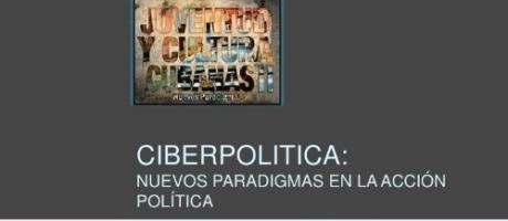 CIBERPOLÍTICA: Nuevos paradigmas en la acción política